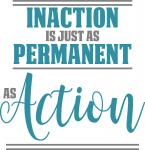 Inaction is Just as Permanent as Action