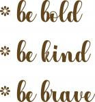 Be Bold, Be Kind, Be Brave