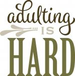 DIY Signs Collection: Adulting is Hard