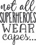Not all Super Heros Wear Capes