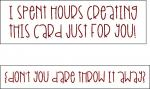 Hours Creating Card, Don't Throw Away Single Stroke