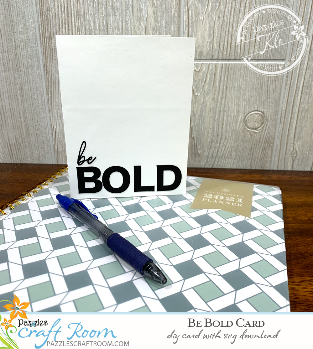 Pazzles DIY be BOLD card with instant SVG download. Instant SVG download compatible with all major electronic cutters including Pazzles Inspiration, Cricut, and Silhouette Cameo. Design by Klo Oxford.