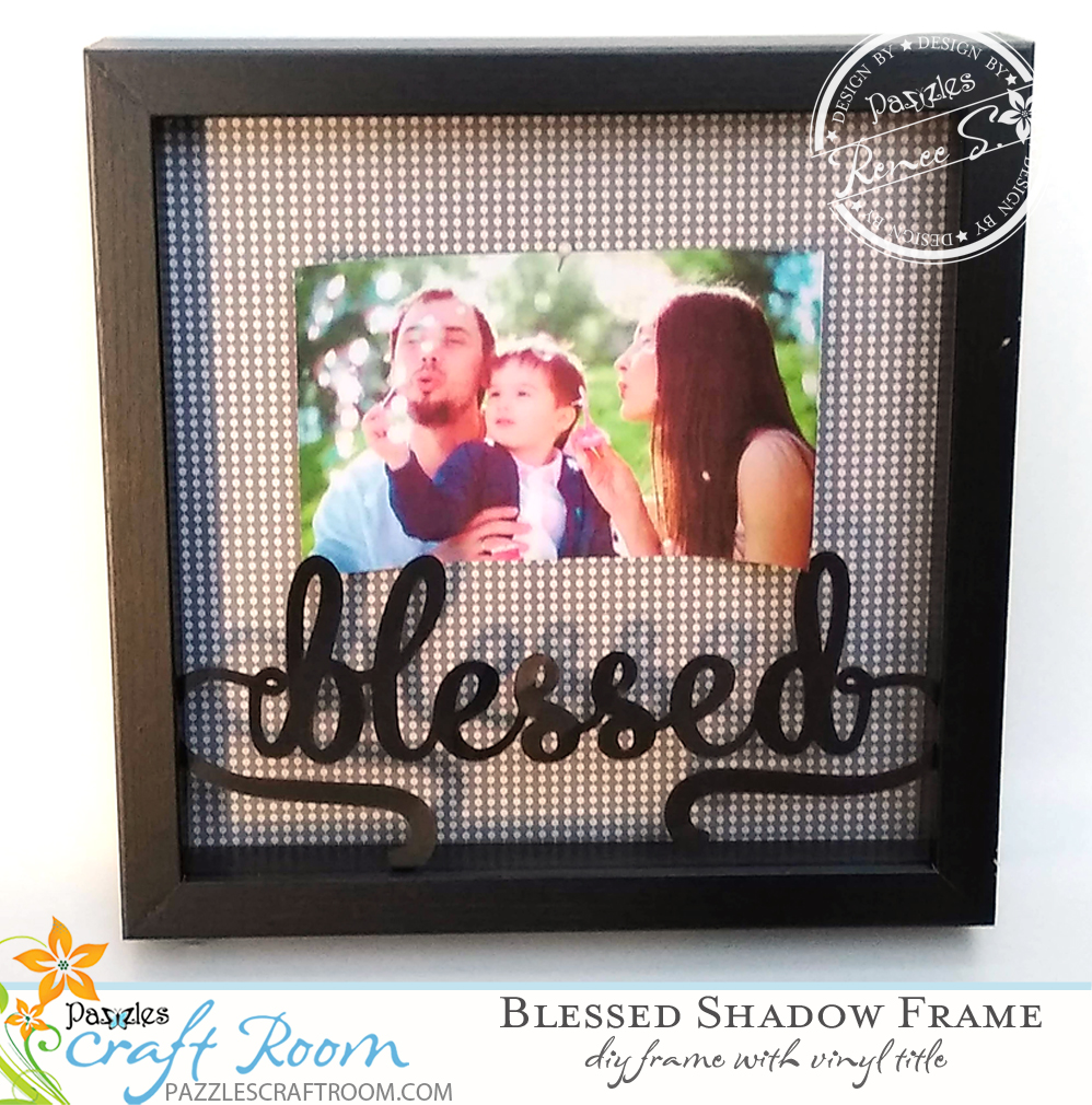 Pazzles DIY Blessed Shadow Frame with vinyl by Renee Smart