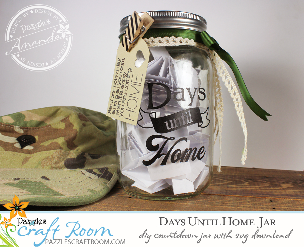 Pazzles Days Until Home DIY Deployment Countdown Jar with instant SVG download. Compatible with all major electronic cutters including Pazzles Inspiration, Cricut, and Silhouette Cameo. Design by Amanda Vander Woude.