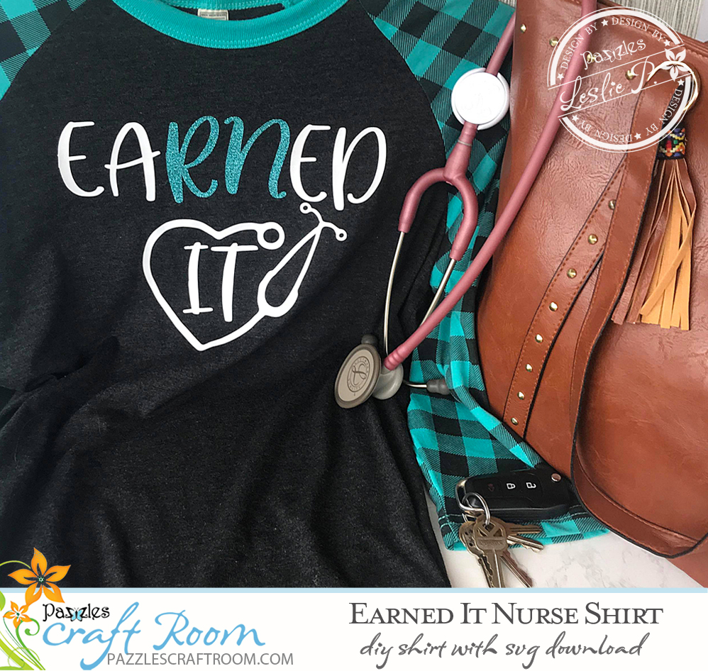 Pazzles EaRNed It DIY Nurse Shirt with instant SVG download. Compatible with all major electronic cutters including Pazzles Inspiration, Cricut, and Silhouette Cameo. Design by Leslie Peppers.