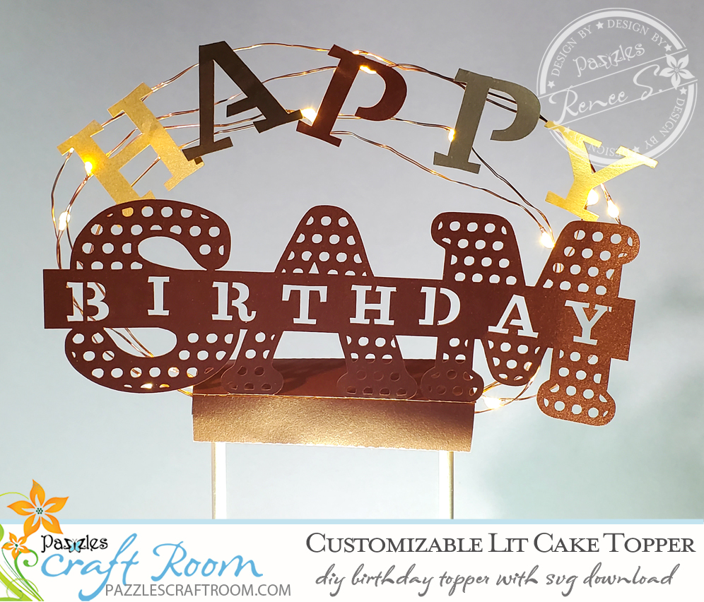 Pazzles DIY Customizable Lighted Cake Topper with SVG download. Compatible with all major electronic cutters including Pazzles Inspiration, Cricut, and SIlhoeutte Cameo. Design by Renee Smart.