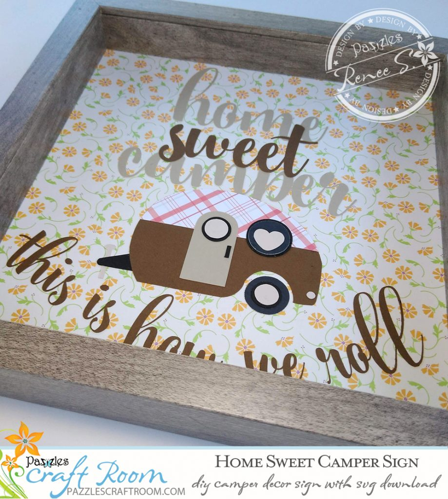 Pazzles Home Sweet Camper DIY Sign with instant SVG download. Compatible with all major electronic cutters including Pazzles Inspiration, Cricut, and Silhouette. Design by Renee Smart.