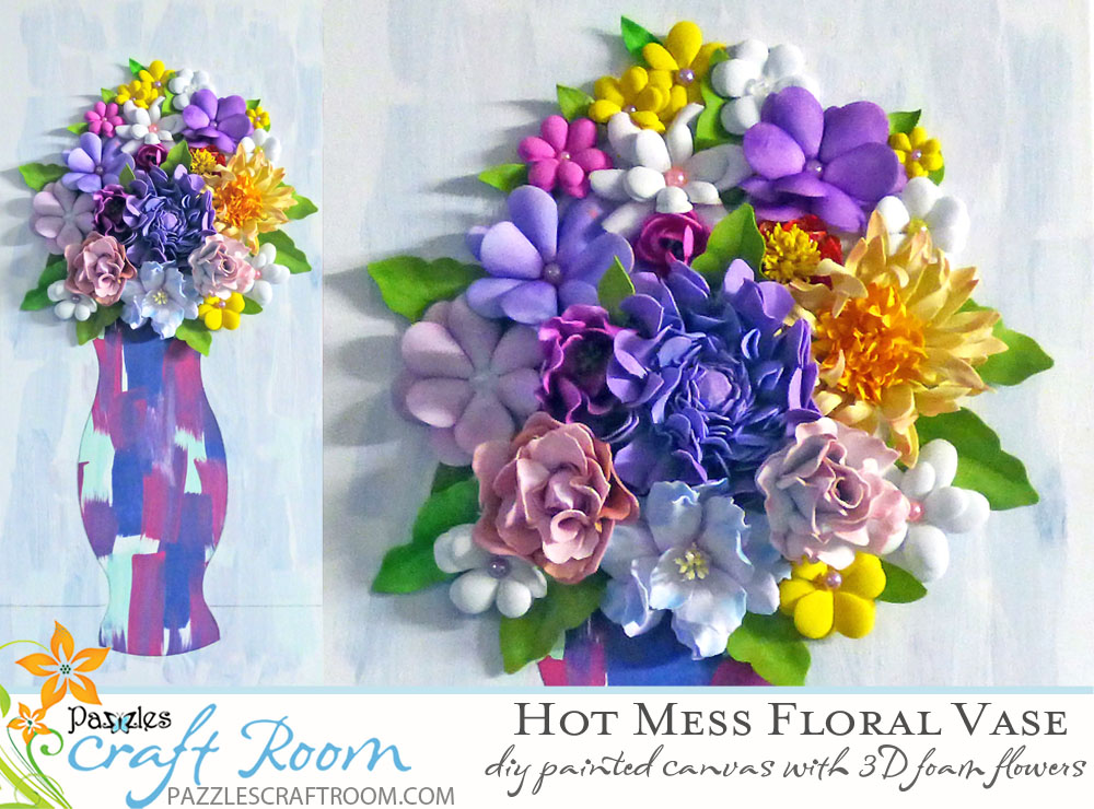 Pazzles DIY Hot Mess Canvas Floral Vase with Foam Flowers by Julie Flanagan
