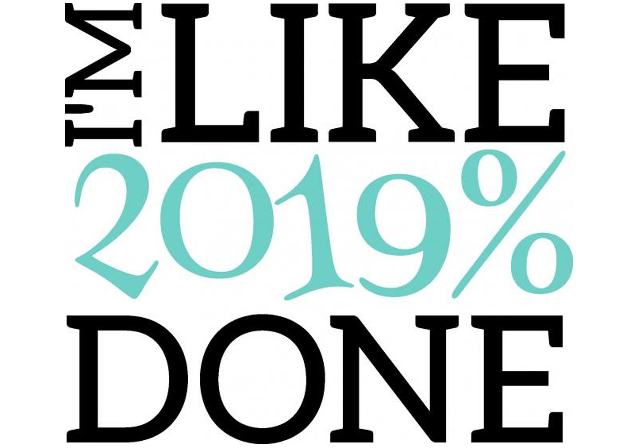 I'm Like 2019% Done