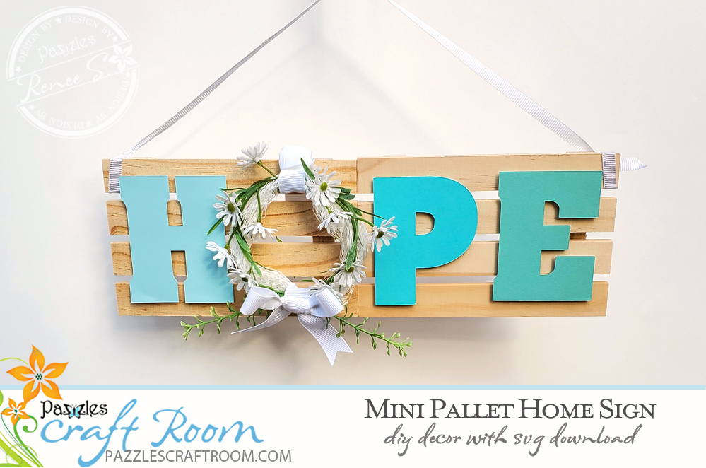Pazzles DIY Mini Pallet Hope Home Sign with instant SVG download. Instant SVG download compatible with all major electronic cutters including Pazzles Inspiration, Cricut, and Silhouette Cameo. Design by Renee Smart.