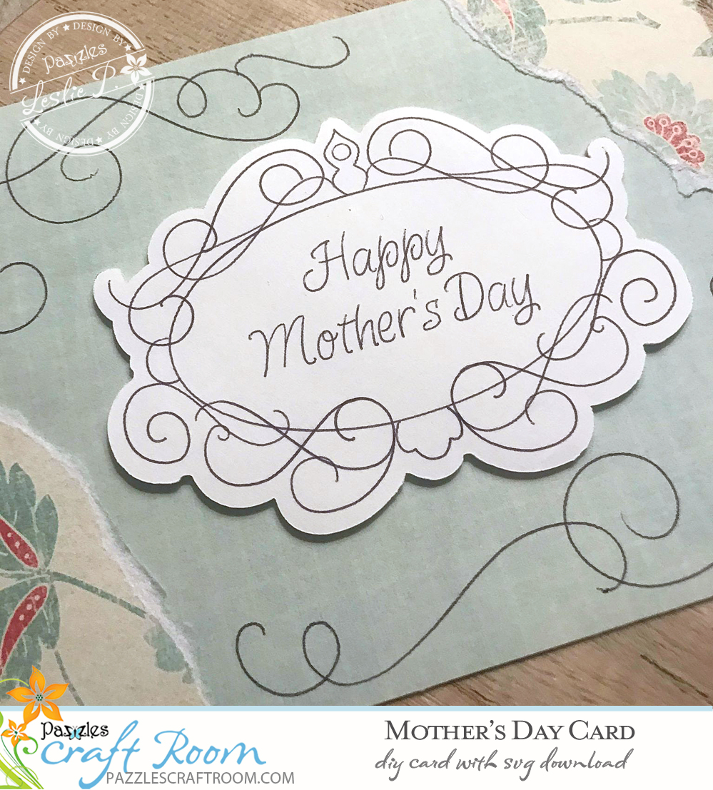 Pazzles DIY Mother's Day Card with instant SVG download. Compatible with Pazzles Inspiration, Cricut, and Silhouette Cameo. Design by Leslie Peppers.