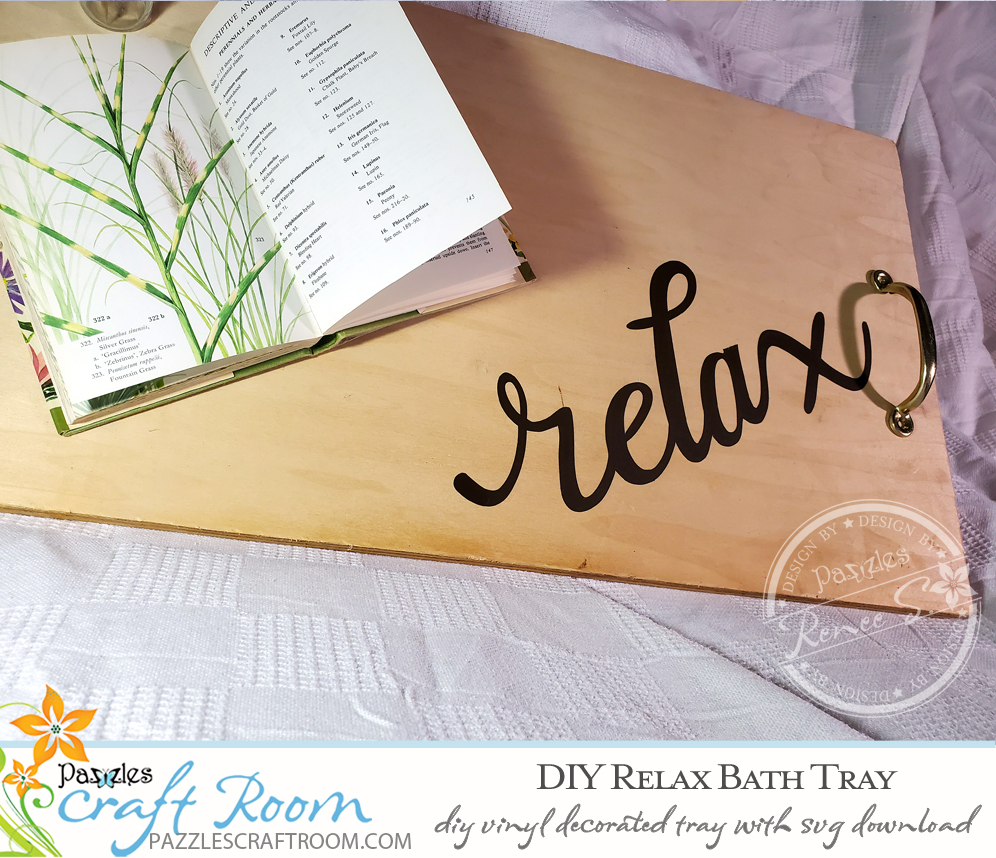 Pazzles DIY Relax Bath Tray with instant SVG download. Compatible with all major electronic cutters including Pazzles Inspiration, Cricut, and Silhouette Cameo. Design by Renee Smart.
