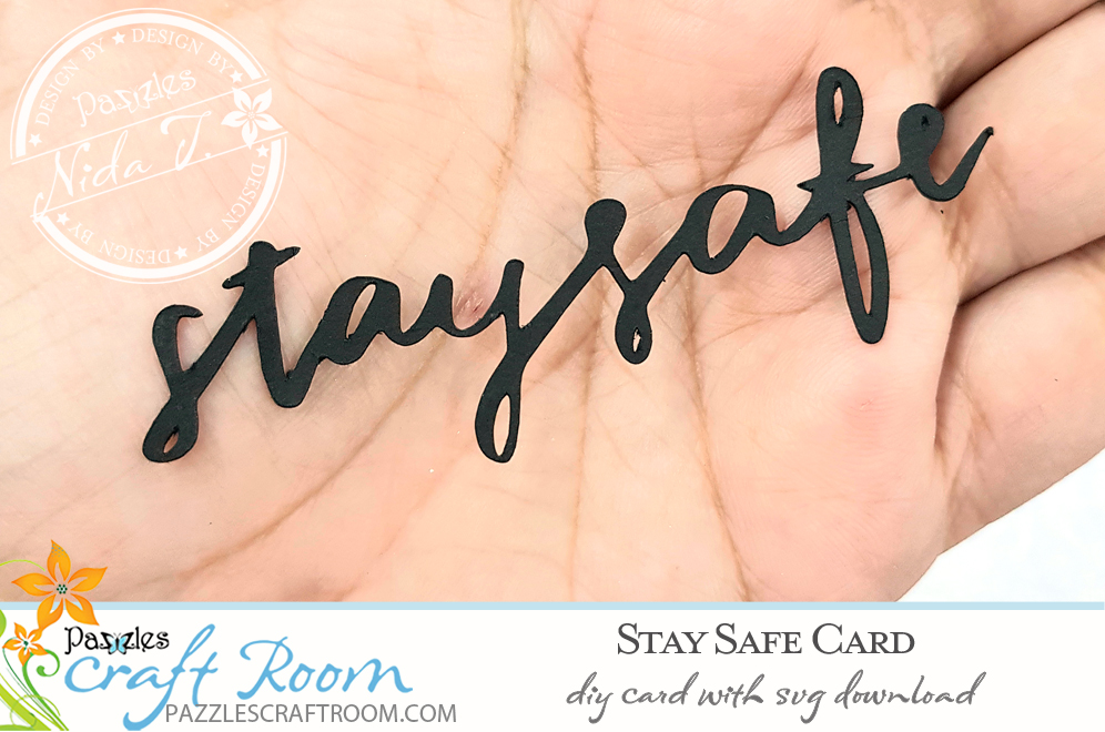 Pazzles DIY Stay Safe Card for Covid-19 Coronavirus Pandemic. Instant SVG download compatible with all major electronic cutters including Pazzles Inspiration, Cricut, and Silhouette Cameo. Design by Nida Tanweer.